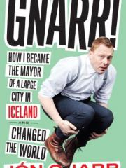 Gnarr : how I became the mayor of a large city in Iceland and changed the world
