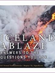 iceland ablaze: answers to the questions you ask